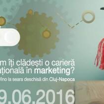 Cum iti cladesti o cariera internationala in marketing? Seara deschisa 29 iunie, Cluj.